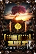 Orphan, Dodger, Soldier, Spy ebook by Kathleen McClure