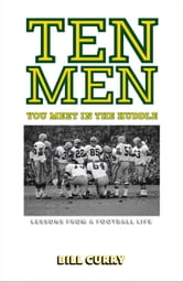 Ten Men You Meet in the Huddle - Lessons from a Football Life ebook by Bill Curry