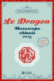 Le Dragon 2015 ebook by Neil Somerville