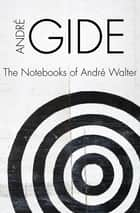 The Notebooks of André Walter ebook by Wade Baskin, André Gide