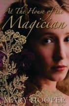 At the House of the Magician ebook by Mary Hooper