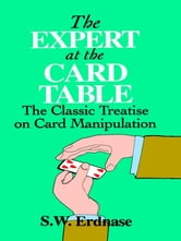 The Expert at the Card Table: The Classic Treatise on Card Manipulation ebook by S. W. Erdnase