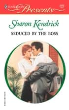Seduced by the Boss ebook by Sharon Kendrick
