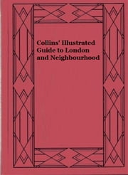 Collins' Illustrated Guide to London and Neighbourhood ebook by Anonymous