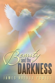 Beauty and The Darkness ebook by James Arthur Powell