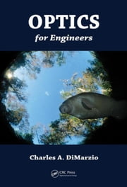 Optics for Engineers ebook by DiMarzio, Charles A.