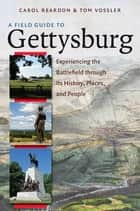 A Field Guide to Gettysburg ebook by Carol Reardon,Tom Vossler