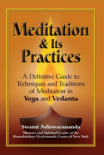 Meditation and Its Practices: A Definitive Guide to Techniques and Traditions of Meditation in Yoga and Vedanta ebook by Swami Adiswarananda