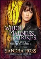 When Madness Strikes: Eve Snow Psychic P.I. Series 2 ebook by Sandra Ross