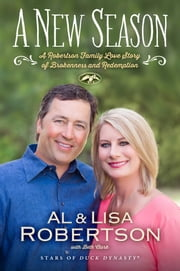 A New Season - A Robertson Family Love Story of Brokenness and Redemption ebook by Al Robertson,Lisa Robertson,Beth Clark