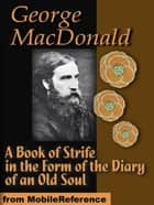 A Book Of Strife In The Form Of The Diary Of An Old Soul (Mobi Classics) ebook by George MacDonald
