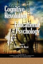 The Cognitive Revolution on Educational Psychology ebook by James M. Royer
