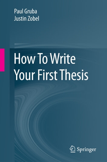 How To Write Your First Thesis ebook by Paul Gruba,Justin Zobel
