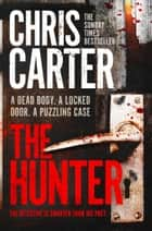 The Hunter - A gripping and terrifying short story ebook by Chris Carter