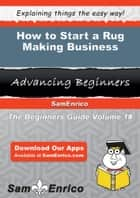How to Start a Rug Making Business ebook by Christi Barron