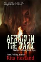 Afraid in the Dark (Stalker Series Book One) ebook by Rita Hestand