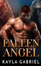 Fallen Angel ebook by Kayla Gabriel