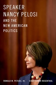Speaker Nancy Pelosi and the New American Politics ebook by Ronald M. Peters, Jr.,Cindy Simon Rosenthal