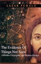 The Evidence Of Things Not Seen ebook by Lazar Puhalo