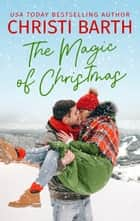 The Magic of Christmas ebook by Christi Barth