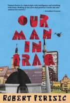 Our Man in Iraq ebook by Robert Perisic,Will Firth