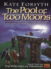 The Pool of Two Moons - Witches of Eileanen Book 2 ebook by Kate Forsyth