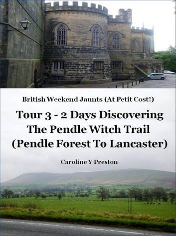 British Weekend Jaunts - Tour 3 - 2 Days Discovering The Pendle Witch Trail (Pendle Forest To Lancaster) ebook by Caroline  Y Preston