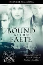 Bound to Their Faete ebook by Elena Kincaid, Maia Dylan, Sarah Marsh