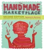 The Handmade Marketplace, 2nd Edition - How to Sell Your Crafts Locally, Globally, and Online ebook by Kari Chapin