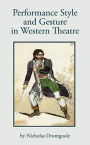 Performance, Style and Gesture in Western Theatre ebook by Nicholas Dromgoole