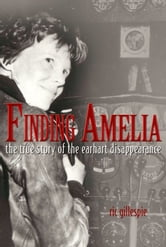 Finding Amelia - The True Story of the Earheart Disappearance ebook by Ric Gillespie