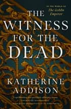The Witness for the Dead ebook by Katherine Addison