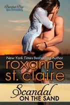Scandal on the Sand - Barefoot Bay Billionares #3 ebook by Roxanne St. Claire
