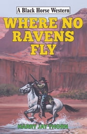 Where No Ravens Fly ebook by Harry Jay Thorn