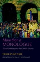 More than a Monologue: Sexual Diversity and the Catholic Church ebook by Christine Firer Hinze,J. Patrick Hornbeck II