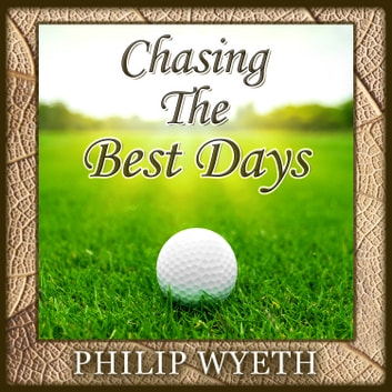 Chasing the Best Days audiobook by Philip Wyeth