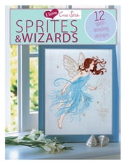 I Love Cross Stitch Wizards & Sprites - 12 Spell-binding Designs ebook by Various Contributors