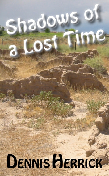 Shadows of a Lost Time ebook by Dennis Herrick