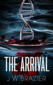 The Arrival ebook by J.W. Brazier