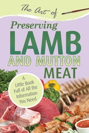 The Art of Preserving Lamb & Mutton - A Little Book Full of All the Information You Need ebook by Atlantic Publishing Group Inc.
