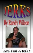 Jerks ebook by Randy Wilson