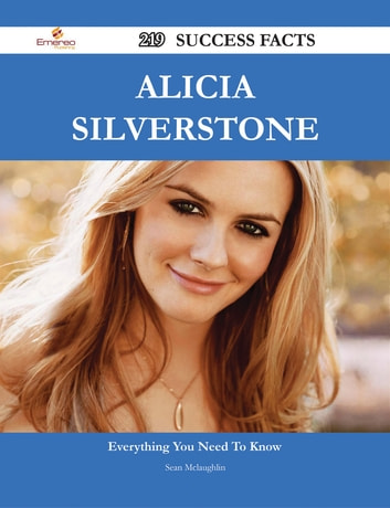 Alicia Silverstone 219 Success Facts - Everything you need to know about Alicia Silverstone 電子書 by Sean Mclaughlin