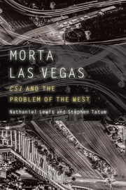 Morta Las Vegas - CSI and the Problem of the West ebook by Nathaniel Lewis, Stephen Tatum