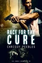 The Zombie Chronicles - Book 2 - Race for the Cure - The Zombie Chronicles, #2 eBook by Chrissy Peebles