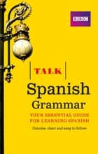 Talk Spanish Grammar ebook by Susan Dunnett