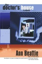 The Doctor's House - A Novel ebook by Ann Beattie