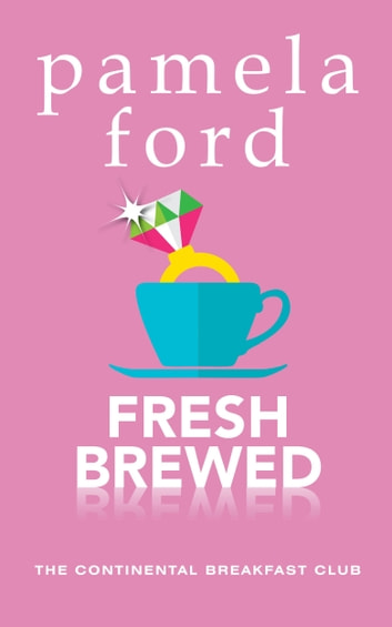 Fresh Brewed - A feel good romantic comedy ebook by Pamela Ford