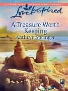 A Treasure Worth Keeping ebook by Kathryn Springer