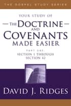 The Doctrine and Covenants Made Easier, Part 1 ebook by David J. Ridges