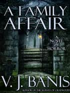 A Family Affair: A Novel of Horror ebook by V. J. Banis